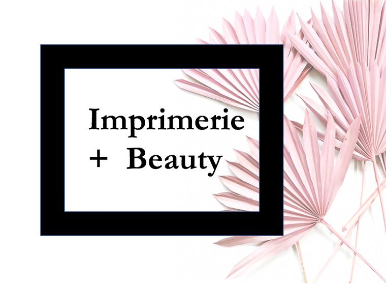 Imprimerie + Beauty