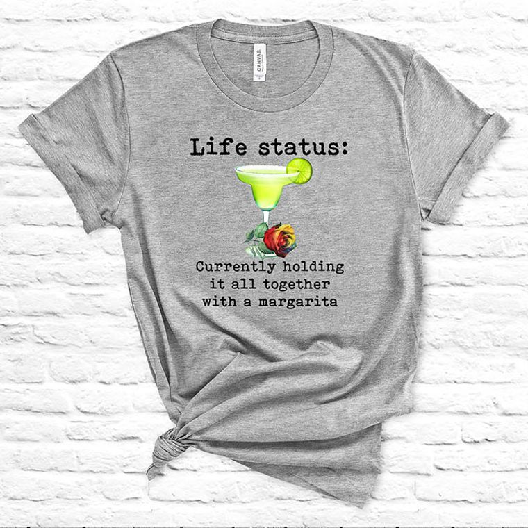 Life Status, Currently Holding it Together with a Margarita T-shirt