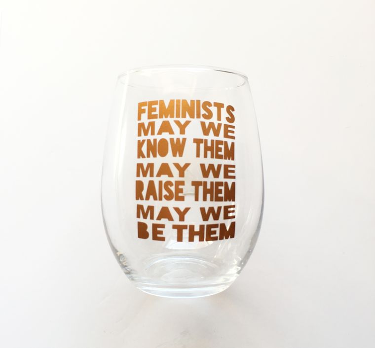 Femininsts may we know them may we raise them wine glasses