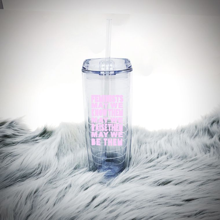 Feminist Water Tumbler, May We Know Them May We Raise Them May We Be Them.