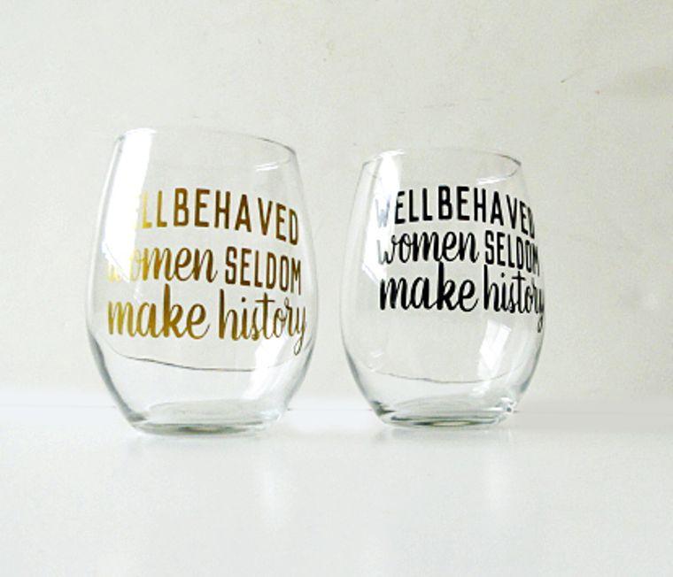 Well behaved women. Feminist stemless wine glass.