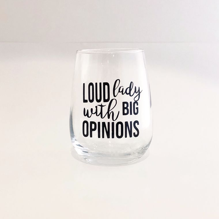 Funny wine glass for strong women. Loud lady with big opinion.