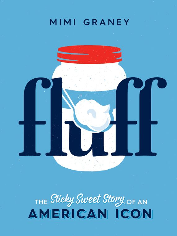 FLUFF: THE STICKY SWEET STORY OF AN AMERICAN ICON 18.50