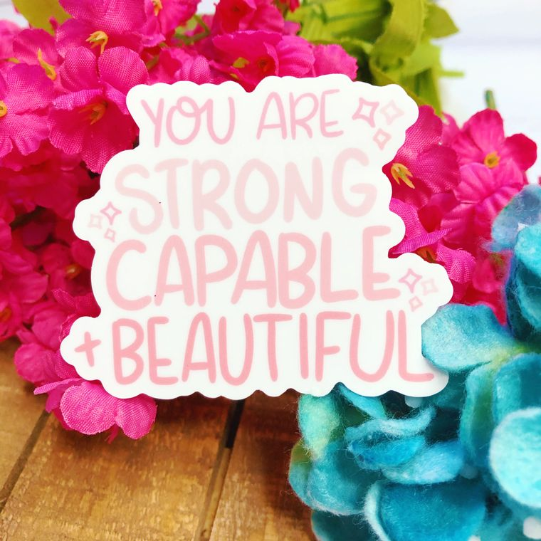 You Are Strong Capable and Beautiful Inspirational Vinyl Sticker