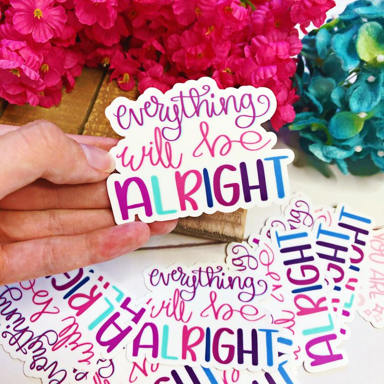 Everything Will Be Alright Inspirational Vinyl Sticker