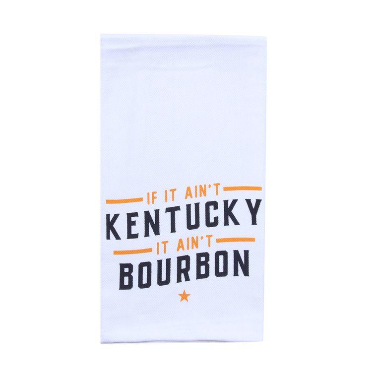 If It Ain't Kentucky It Ain't Bourbon Tea Towel - Alcohol Gift - Bar