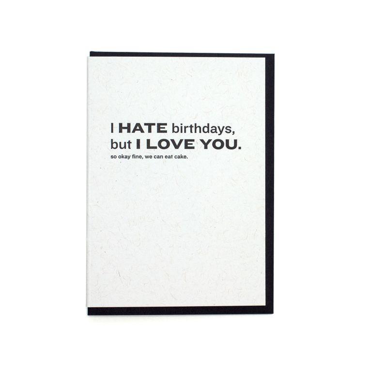 I Hate Birthdays But I Love You Card