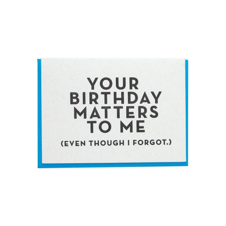 Your Birthday Matters To Me (Forgot) Card