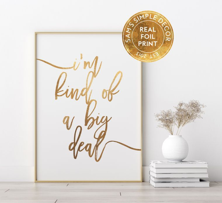 I'm Kind Of A Big Deal - Real Gold Foil Print