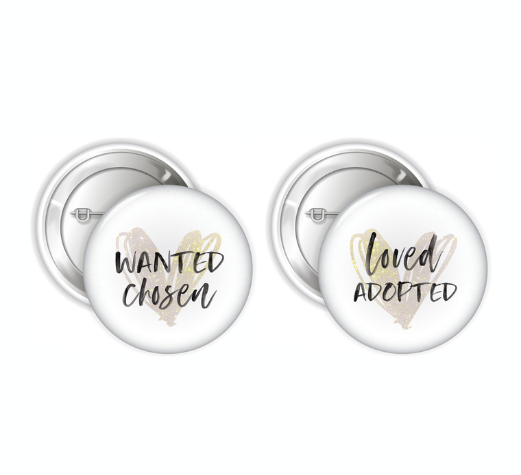 Wanted, Chosen + Loved, Adopted • Noble Pinback Buttons