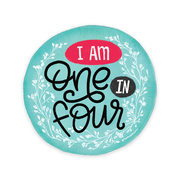 "I Am One in Four • 3"" Noble Die-Cut Sticker"