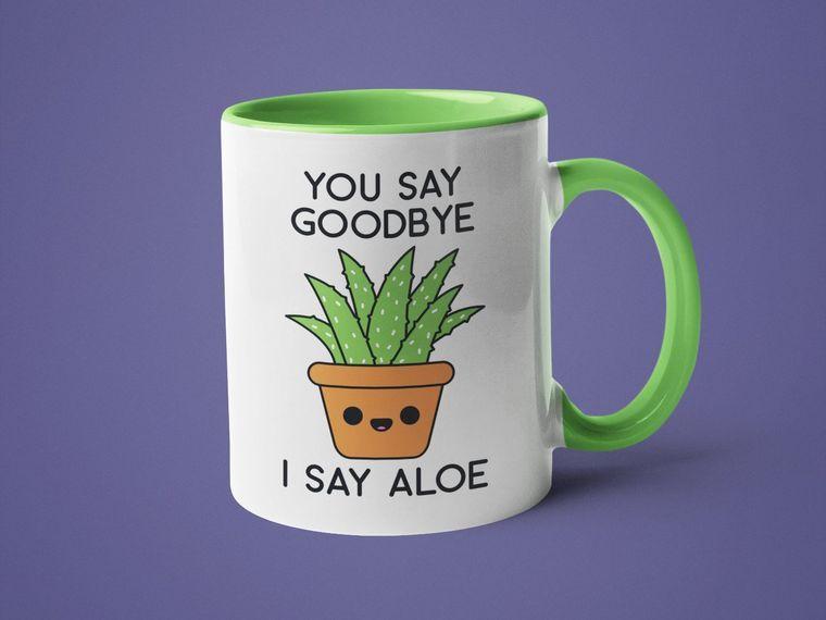 You Say Goodbye I Say Aloe