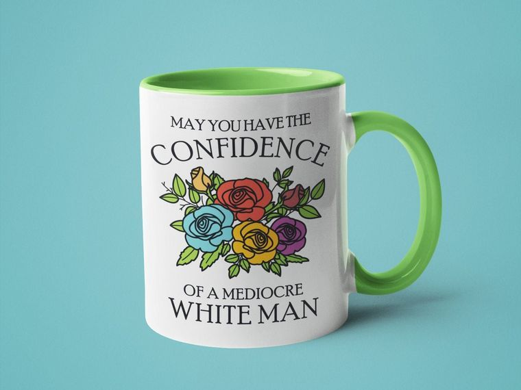 May You Have the Confidence of a Mediocre White Man