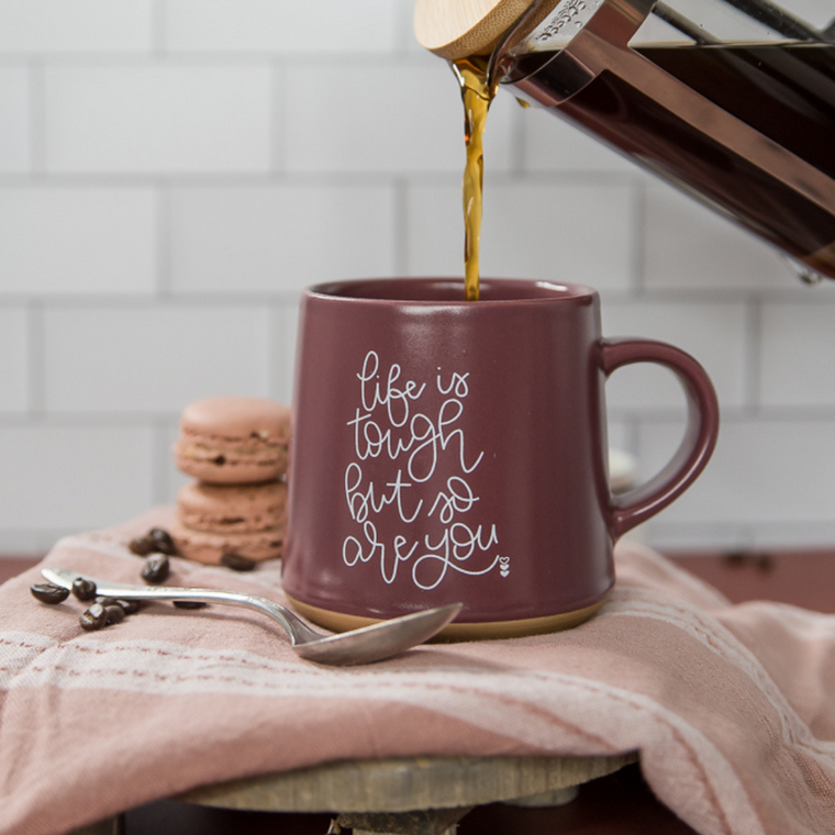 LIFE IS TOUGH BUT SO ARE YOU | COFFEE MUG