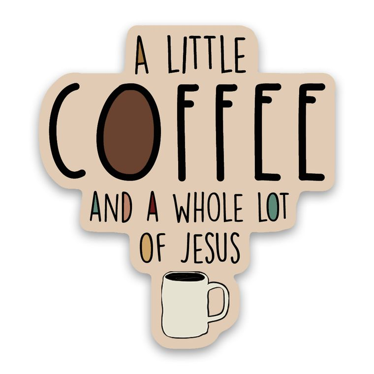Sticker Coffee/Whole Lot Of Jesus