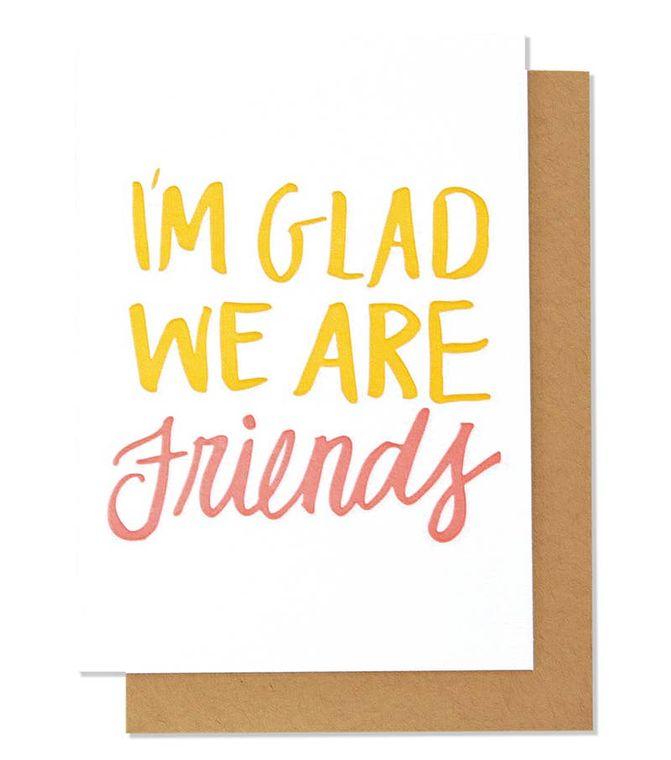 I'm Glad We Are Friends Letterpress Card