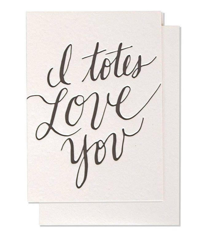 I Totes Love You Single Letterpress Card