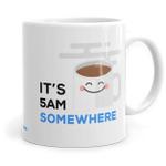 5AM Somewhere - Ceramic Coffee Mug