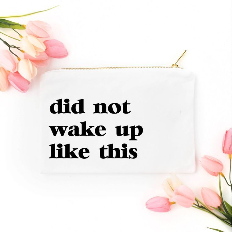 Did Not Wake Up Like This Cosmetic Bag