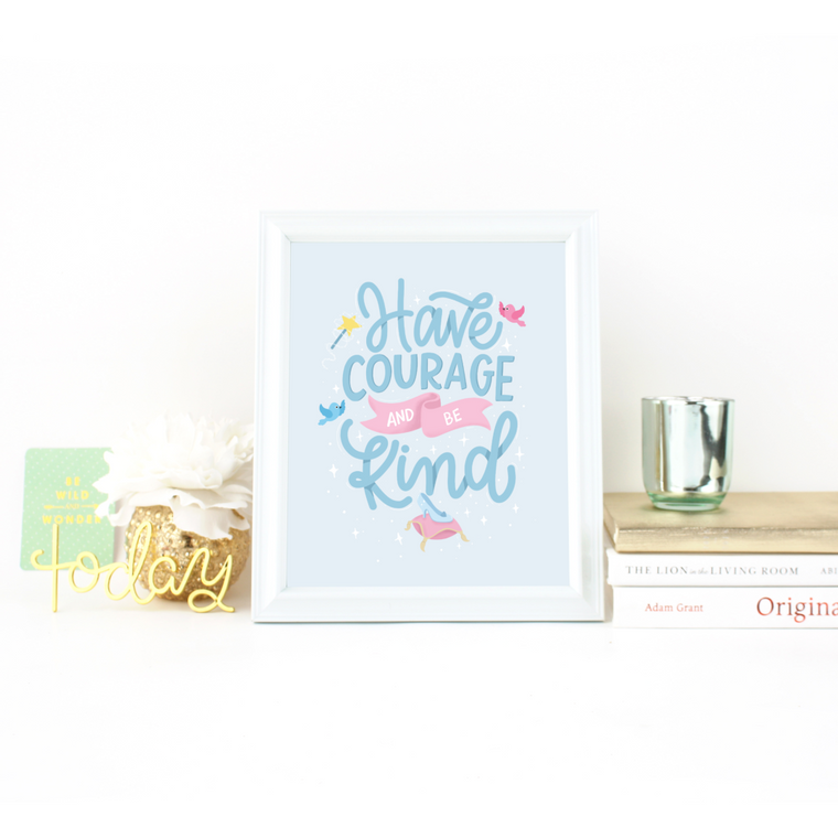 Have Courage & Be Kind - Art Print