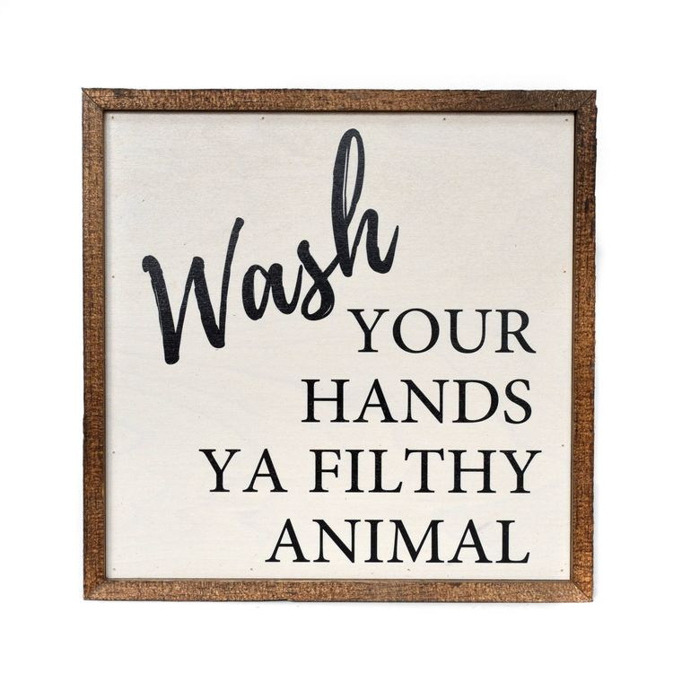 Bathroom Sign - 10X10 Wash Your Hands Ya Filthy Animal Wooden Sign