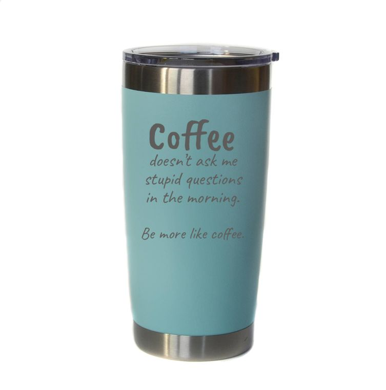 """20 oz Engraved Coffee/Cocktail Tumbler """"Coffee Doesn't Ask"""""""