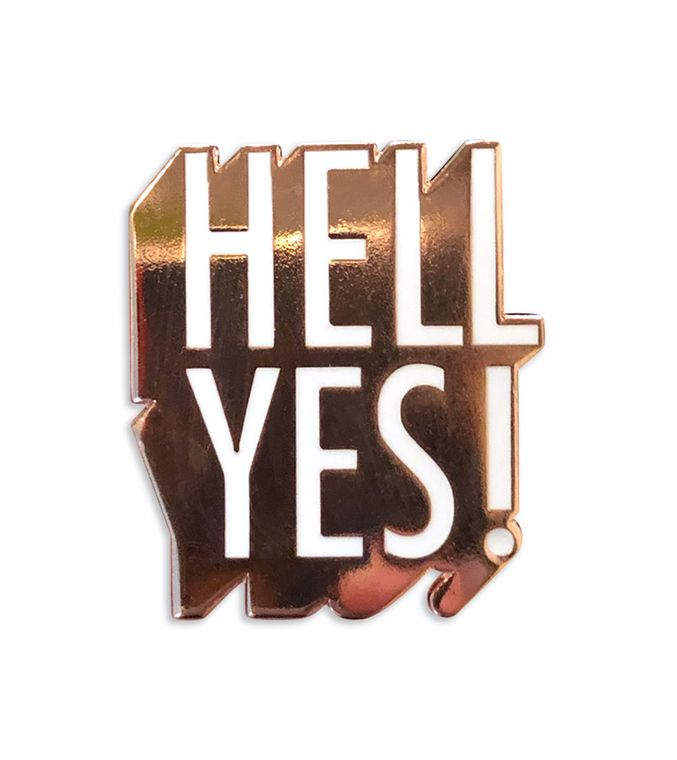 Hell Yes! Positivity Hard enamel pins, Motivational Typographic Happy pin
