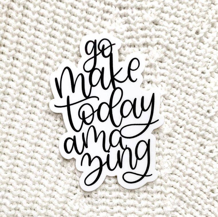 Go Make Today Amazing Sticker 3x3in.