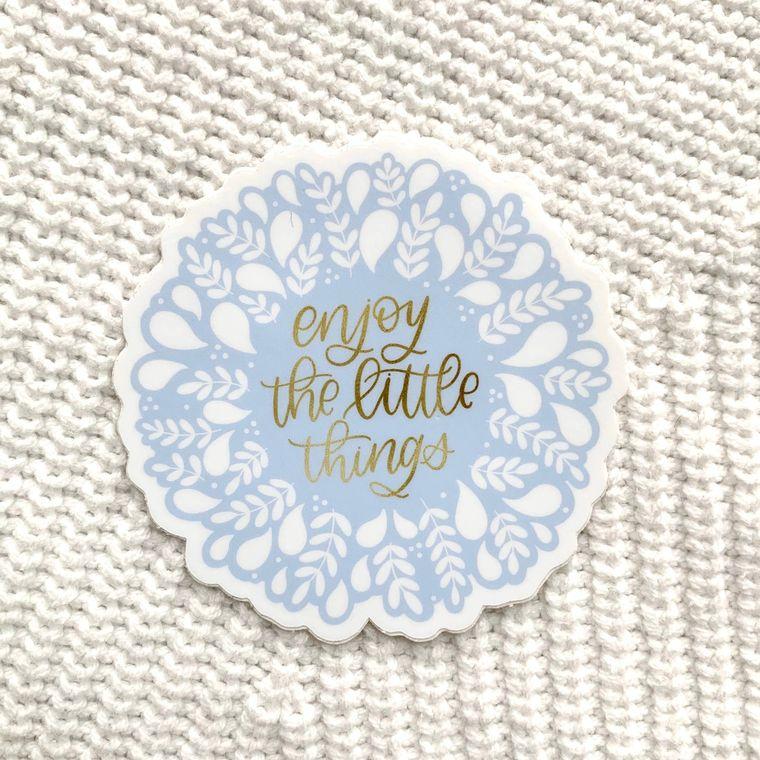 Enjoy the Little Things Sticker 3x3in.