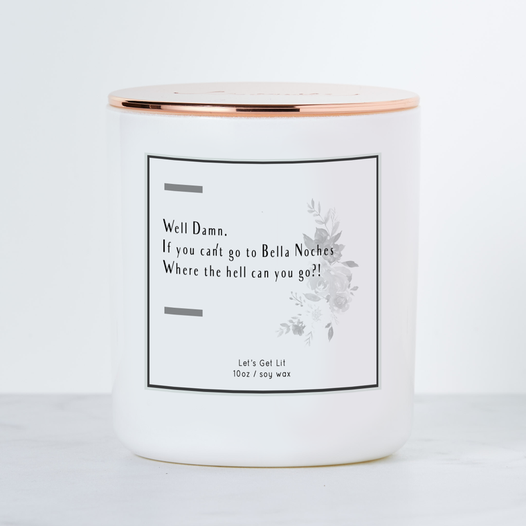 Well Damn, If You Can't Go to Bella Noches Where the Hell Can you Go? Luxe Scented Soy Candle - Marg