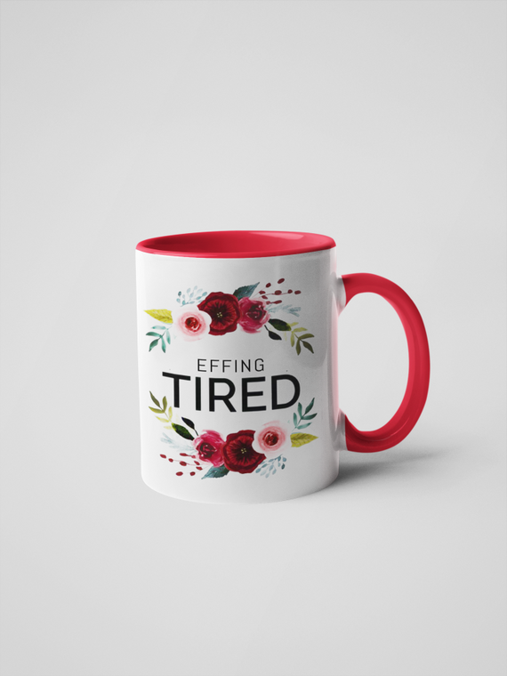 Effing Tired Coffee Mug - Floral Fancy and Delicate