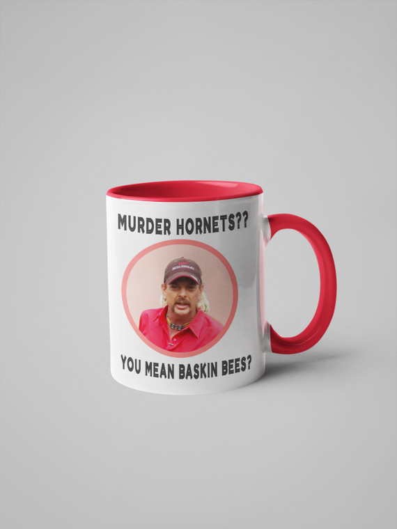 Murder Hornets?? You Mean Baskin Bees? Joe Exotic Coffee Mug