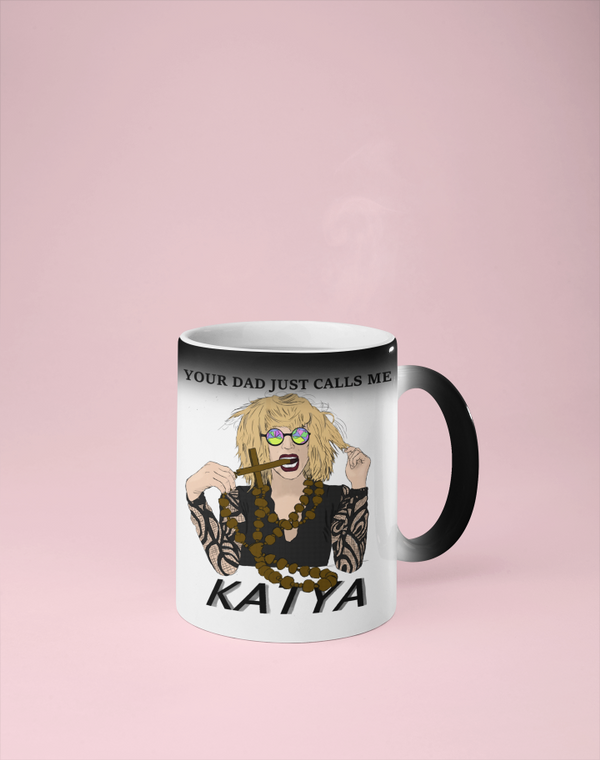 Your Dad Just Calls Me Katya - Color Changing Mug - Reveals Secret Message w/ Hot Water - RuPaul's Drag Race