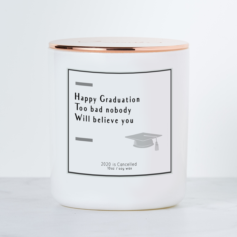 Happy Graduation, Too Bad Nobody Will Believe You - Luxe Scented Soy Candle - Warm Vanilla Sugar