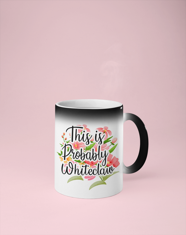 This is Probably Whiteclaw - Color Changing Mug - Reveals Secret Message w/ Hot Water