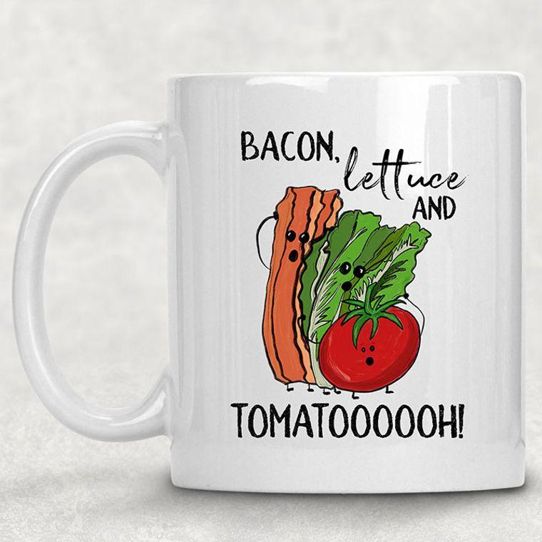 Bacon,Lettuce and Tomatooooh! Adult Themed Funny 11 oz. Mug