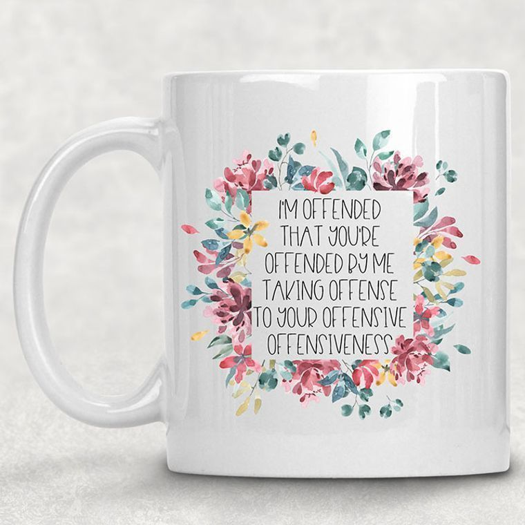 I'm Offended that you are Offended Funny Adult Themed 11 oz. Mug