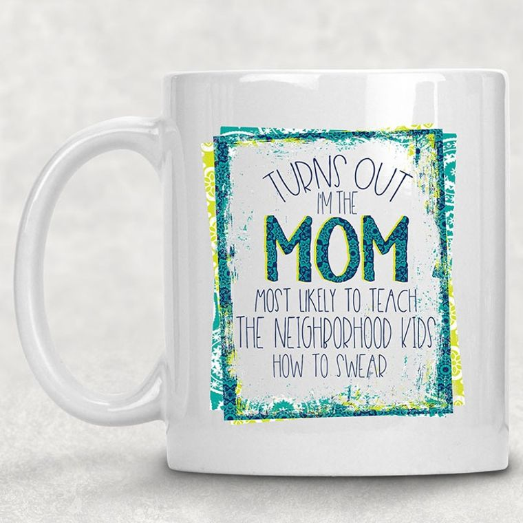 Mom most likely to Teach the Neighborhood Kids to Swear Funny Adult Themed 11 oz. Mug