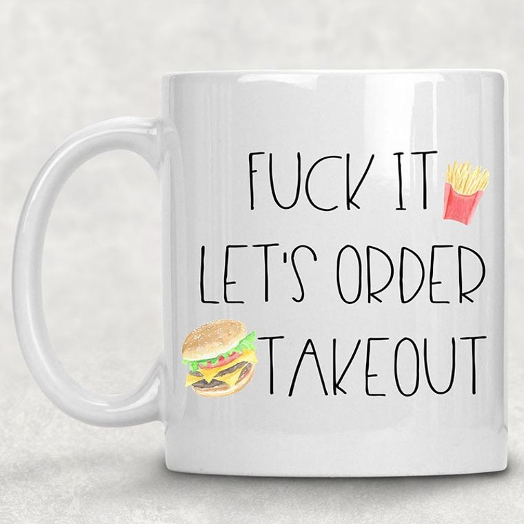 Fuck it, Lets Get Takeout Funny Adult Themed 11 oz. Mug