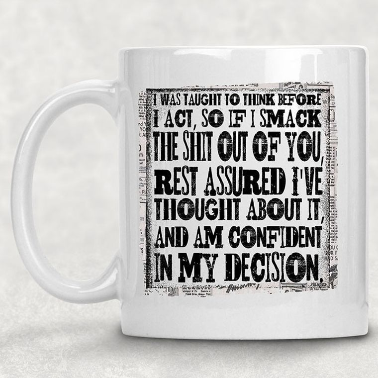 I was Taught to Thing Before I Act Funny Adult Themed 11 oz. Mug