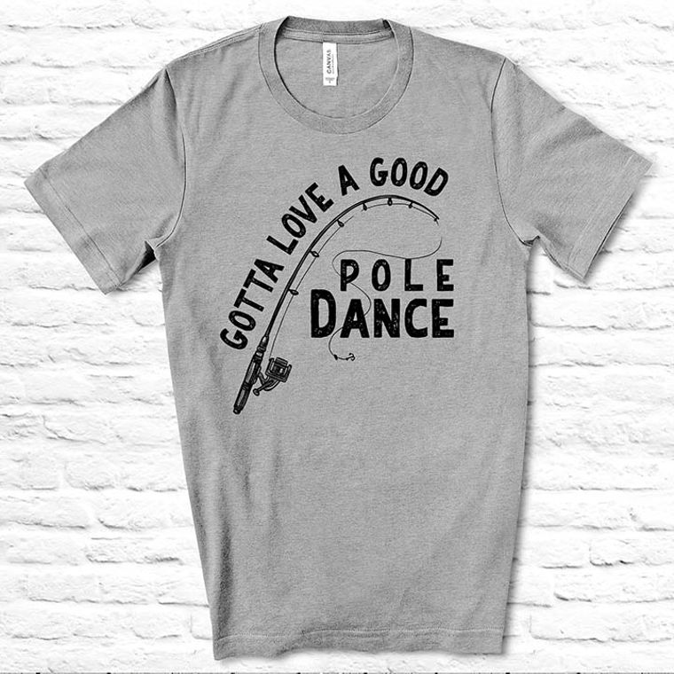 Gotta Love a Little Pole Dance Funny Fishing T-shirt