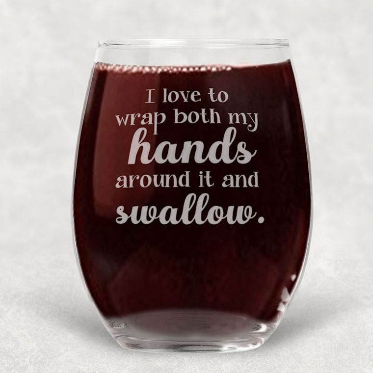 I want to Wrap my Hands Around it and Swallow Engraved Stemless Wine Glass - 21 oz.