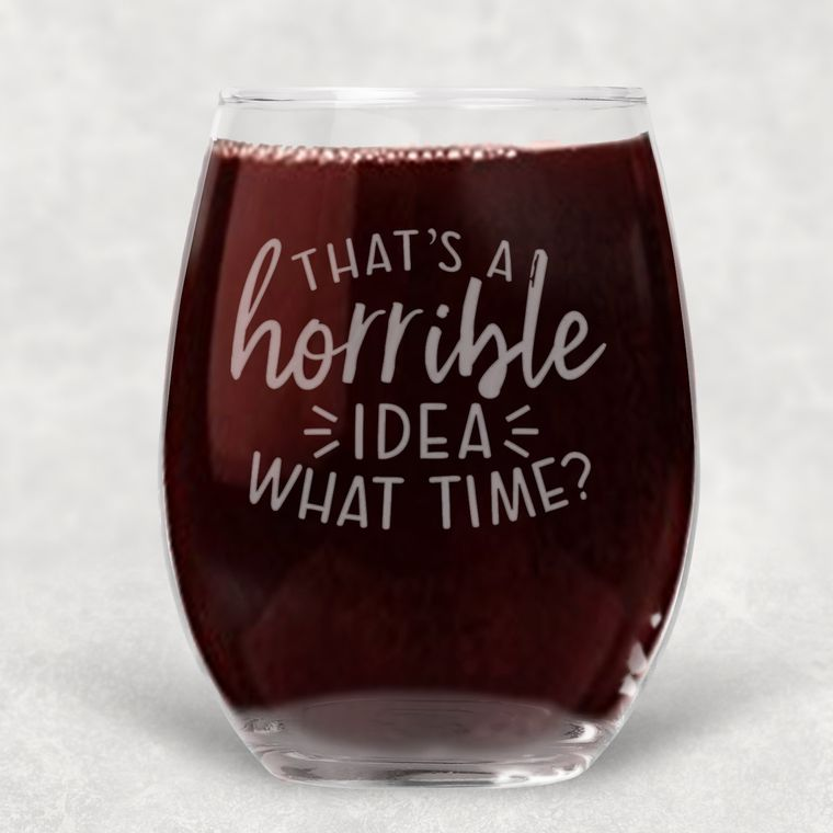 That's a Horrible Idea, What Time? Funny Engraved Stemless Wine Glass - 21 oz.