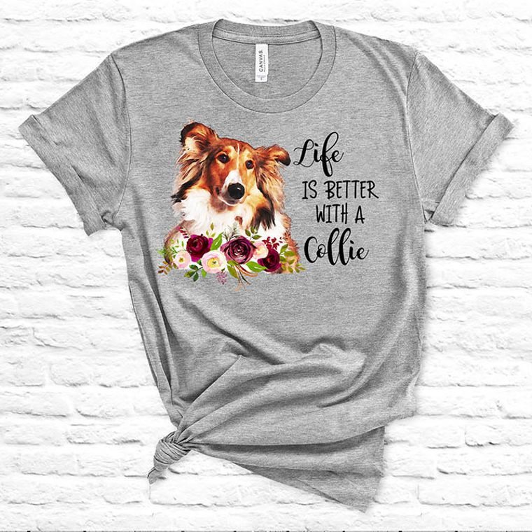 Life is Better with a Collie T-shirt