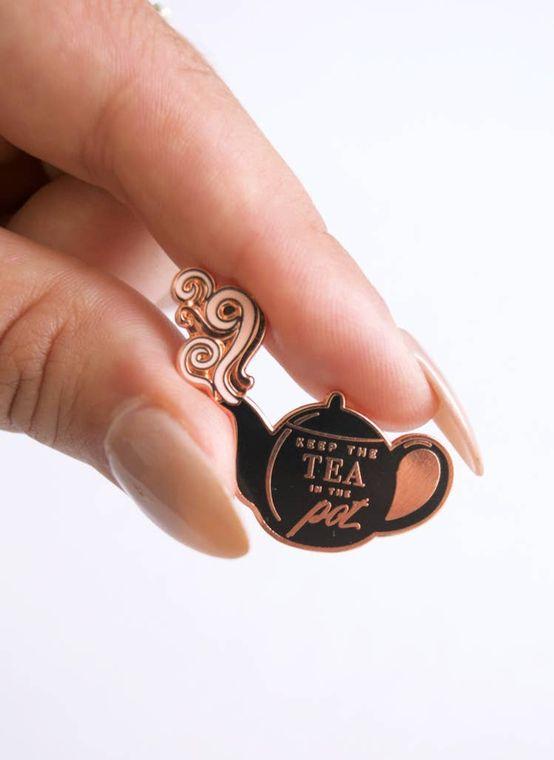 Keep the Tea in the Pot - Inspirational Enamel Pin