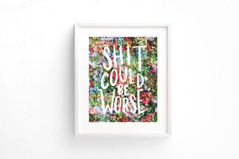 Shit could be worse art print - 8 x 10