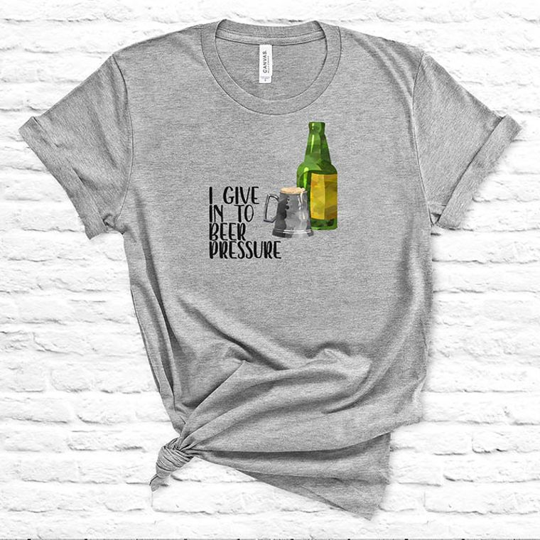 I Give in to Beer Pressure Funny T-shirt