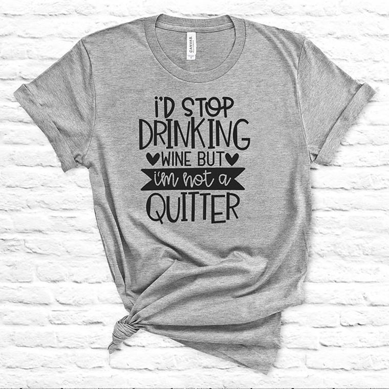 I'd Stop Drinking but I'm not a Quitter Funny T-shirt